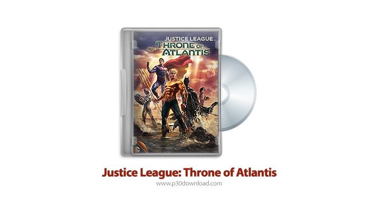 دانلود Justice League: Throne of Atlantis 2015 - انیمیشن اتحاد عدالت: تاج و تخت آتلانتیس